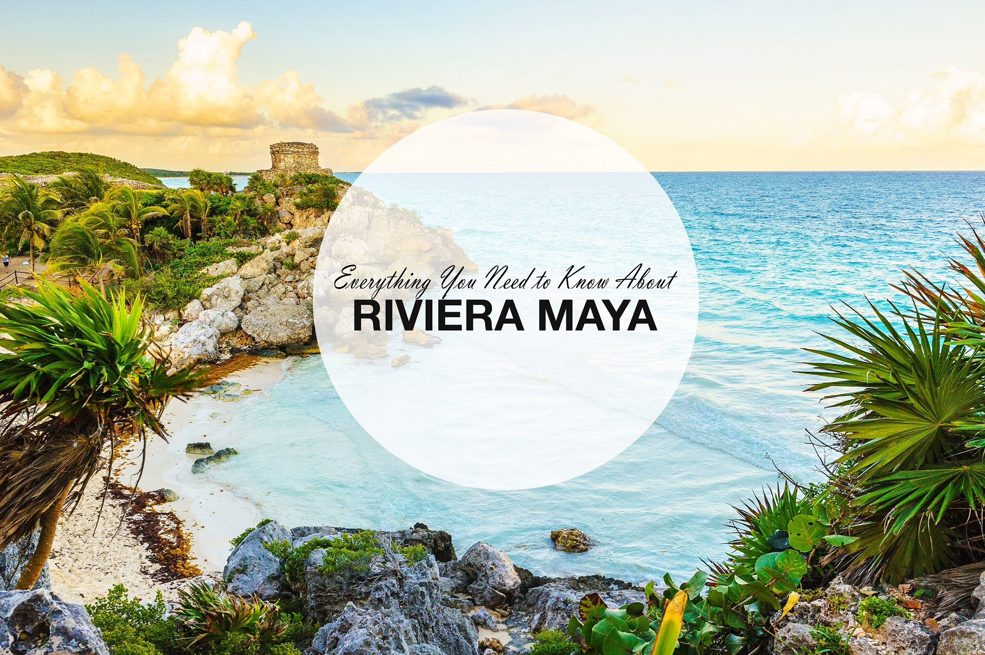 Everything-you-need-to-know-about-riviera-maya