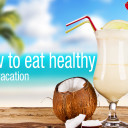 How to eat healthy on vacation and keep your bikini body