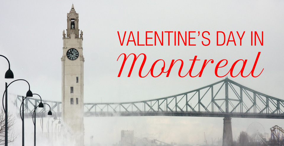 Montreal Weekend Getaways Perfect For Valentines Day