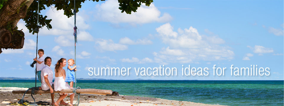Summer vacation ideas for families trip sense for Vacation ideas in california