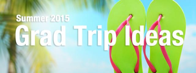 5 Grad Trip Ideas to celebrate summer