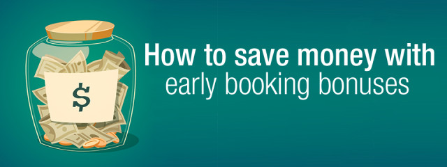 How to save money with early booking bonuses